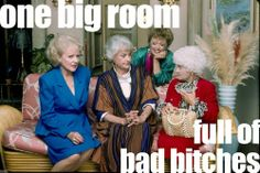 one big room full of bad bitches