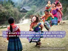 """""""Let people catch something from your heart that will cause no discomfort, but help them to sing."""""""