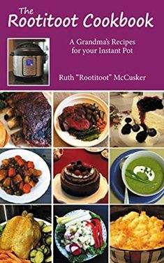 Kindle The Rootitoot Cookbook: A Grandma's Recipes For Your Instant Pot Author Ruth McCusker, Dinner Recipes, Grandma's Recipes, Savoury Recipes, Cookbook Recipes, Dinner Menu, Chili Recipes, Cooker Recipes, Fig Cake, Corn Chowder