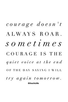 Just your friendly reminder to have courage always, no matter how big or small. Never give up. Try again tomorrow. Daily Quotes, Great Quotes, Quotes To Live By, Try Again Quotes, Never Give Up Quotes, Selfie Quotes, Cool Words, Wise Words, Deeps