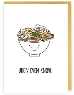 Funny Food Pun -Udon Even Know Asian Food Pun Greeting Card Corny Jokes, Funny Puns, Funny Quotes, Hilarious, Funny Food, My Funny Valentine, Valentines, Funny Cards, Cute Cards