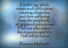 It is the ego which - Ramana Maharshi