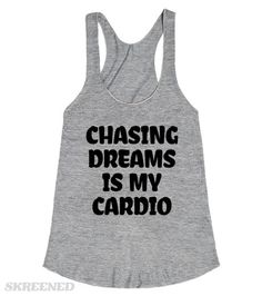 Chasing Dreams is my Cardio | Is chasing dreams your cardio? It may look like you're jogging, but you're chasing dreams! There is no better way to chase those dreams than in this fun racerback. Perfect for the gym, or to complement an every day outfit! #Skreened