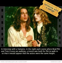 In Interview with a Vampire, in the night park scene where Brad Pitt and Tom Cruise are walking, a trench was built for Pitt to walk in so that it would appear that the actors were the same height. Movie Trivia, Fun Movie Facts, Wtf Fun Facts, Random Facts, Anne Rice, Brad Pitt, Vampiro Lestat, Jennifer Aniston, Love Movie