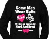 Some Men Wear Suits, Mine Wears a Welding Hood and Boots <3 Hoodie - Welder's Wife - Welder's Girlfriend