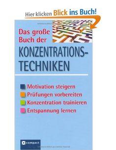 Das große Buch der Konzentrationstechniken: Motivation steigern, Prüfungen vorbereiten, Konzentration trainieren, Entspannung lernen: Amazon.de: Andrea Solms, Compact Redaktion: Bücher