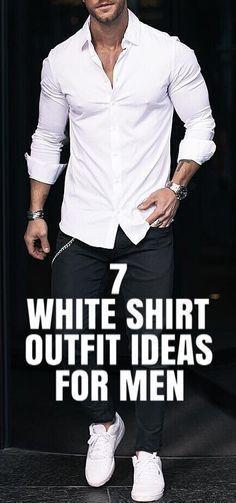7 White Shirt OUTFIT IDEAS FOR MEN #MENSFASHION #FASHION #STREET #style