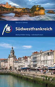 SÃdwestfrankreich ReisefÃhrer Michael MÃller Verlag: Individuell reisen mit vielen praktischen Tipps (MM-ReisefÃhrer) (German Edition)