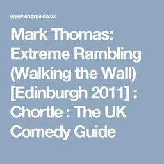 Mark Thomas: Extreme Rambling (Walking the Wall) [Edinburgh 2011] : Chortle : The UK Comedy Guide