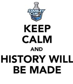Stanley Cup Hockey - Keep Calm and History will be made