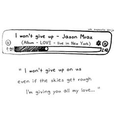 I Wont Give Up - Jason Mraz. I know his songs can be kind of sappy, but i really like this one.