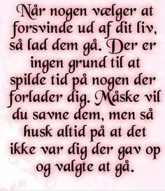 Forsvinde ud af dit liv. Cool Words, Wise Words, Wisdom Quotes, Life Quotes, Different Quotes, Quote Posters, Signs, Live Life, Letting Go