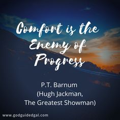 """""""Comfort is the enemy of Progress."""" This was a quote from """"The Greatest Showman,"""" said by Hugh Jackman's character, P. Just Keep Going, What You Can Do, Let It Be, Reflection Quotes, Self Actualization, The Greatest Showman, Just Believe, Letting Go, God"""