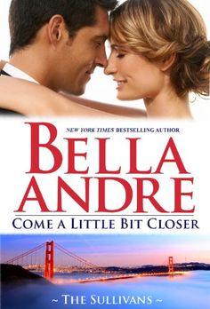 Come A Little Bit Closer (The Sullivans Book 7) by Bella Andre http://www.amazon.com/dp/B00AEVVJD2/ref=cm_sw_r_pi_dp_oKALwb1VNNJ9F