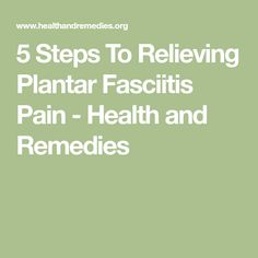 5 Steps To Relieving Plantar Fasciitis Pain - Health and Remedies