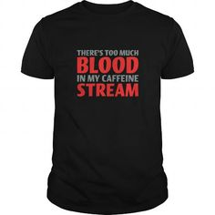I Love Theres Too Much Blood In My Caffeine System Shirts & Tees