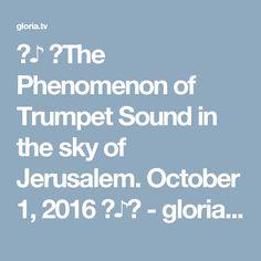 ♫♪ ♔The Phenomenon of Trumpet Sound in the sky of Jerusalem. October 1, 2016 ♫♪♔ - gloria.tv