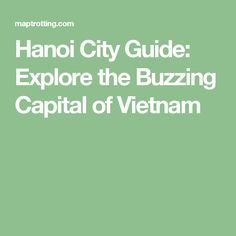 Hanoi City Guide: Explore the Buzzing Capital of Vietnam