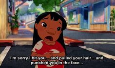 I'm sorry I bit you... and pulled your hair... and punched you in the face...