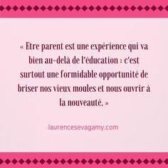 Etre parent est une expérience qui va bien au-delà de l'éducation : c'est surtout une formidable opportunité de briser nos vieux moules et nous ouvrir à la nouveauté.
