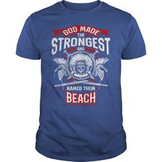 God made the strongest and named them beach #beach #God made the strongest. B Names t-shirts,B Names sweatshirts, B Names hoodies,B Names v-necks,B Names tank top,B Names legging. .
