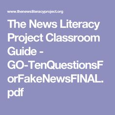 The News Literacy Project Classroom Guide - GO-TenQuestionsForFakeNewsFINAL.pdf
