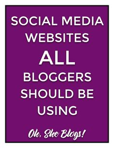 The 6 social media sites ALL bloggers should be using to increase traffic to their blogs | Oh, She Blogs!
