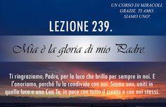 Un corso di Miracoli.: Lezione 239 del libro di esercizio. Mia è la gloria di mio Padre.