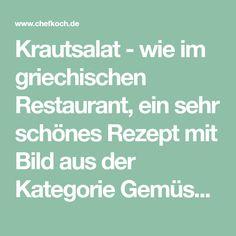 Krautsalat - wie im griechischen Restaurant, ein sehr schönes Rezept mit Bild aus der Kategorie Gemüse. 1.107 Bewertungen: Ø 4,7. Tags: einfach, Geheimrezept, Gemüse, Party, Salat, Schnell, Sommer
