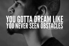 you gotta dream like you never seen obstacles