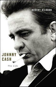 Johnny Cash: The Life ~ by: Robert Hilburn