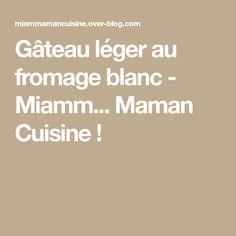 Gâteau léger au fromage blanc - Miamm... Maman Cuisine !