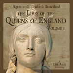 The Lives of the Queens of England, Volume 1    by Anges Strickland, Elisabeth Strickland (1796-1874)