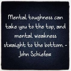 Mental toughness can take you to the top #quote