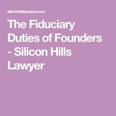 The Fiduciary Duties of Founders - Silicon Hills Lawyer Party Rules, Corporate Law, Safe Harbor, Pissed Off, How To Get Rich, Social Networks, Lawyer, Social Media