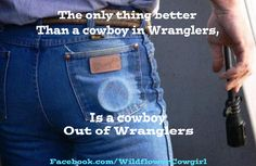 Cowgirl Quote, Hot cowboy butt, country living, real cowboy