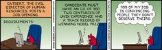 """Catbert, the evil director of human resources, posts a job opening. Requirements: Candidate must have an I.Q. of 200, two centuries of unix experience and a track record of winning nobel prizes. """"90% of my job is convincing people they don't deserve theirs."""""""