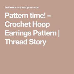 Pattern time! – Crochet Hoop Earrings Pattern | Thread Story