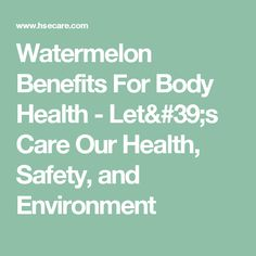 Watermelon Benefits For Body Health - Let's Care Our Health, Safety, and Environment