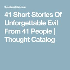 41 Short Stories Of Unforgettable Evil From 41 People   Thought Catalog