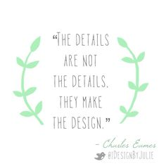"""Please re-pin this inspirational interior design quote by Charles Eames. """"The details are not the details. They MAKE the design."""""""