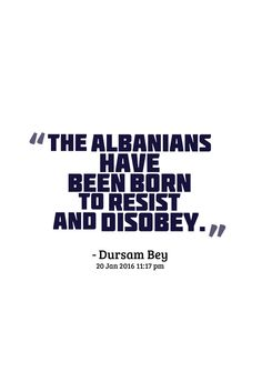 Albanian quotes, Quotes about Albanians by famous Historians, Linguistics, Politicians and Scientists.