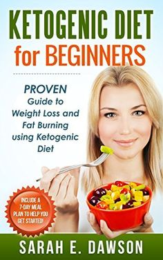 Ketogenic Diet: Ketogenic Diet for Beginners: PROVEN Guide to Weight Loss and Fat Burning using Ketogenic Diet (Include a 7-day meal plan to help you get ... Diet for Weight Loss, Low Carb Diet) by Sarah E. Dawson, http://www.amazon.com/dp/B00VD3JDOC/ref=cm_sw_r_pi_dp_VFZlvb1J8SAKT