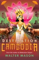 Destination Cambodia: Adventures in the Kingdom by Walter Mason