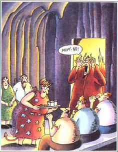 """""""Despite his efforts, Satan could never dissuade his mother from offering cookies & milk to the accursed"""" Gary Larson Far side gallery"""