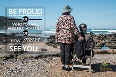 #BeProud of who you are, and not ashamed of how others see you... #SeniorCare #ElderCare #AssistedLiving #Care #Retirement #Motivation