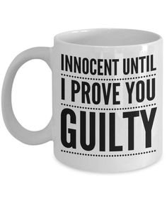 THE PROSECUTOR COFFEE MUG - INNOCENT UNTIL I PROVE YOU GUILTY BY LIVE LOVE FROLIC - FUNNY CERAMIC CUP IS SURE TO MAKE YOUR PROSECUTOR, LAWYER, ATTORNEY SMILE FROM EAR TO EAR! The best gifts are both personal and functional, and that's why this Coffee Mug is a fantastic choice. You