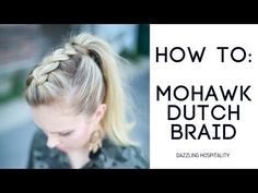 How to Mohawk Dutch Braid - YouTube. Easy step-by-step video by Dazzling Hospitality