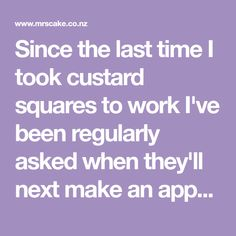 Since the last time I took custard squares to work I've been regularly asked when they'll next make an appearance - and I could only hold of...
