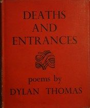 Dylan Thomas - Deaths and Entrances